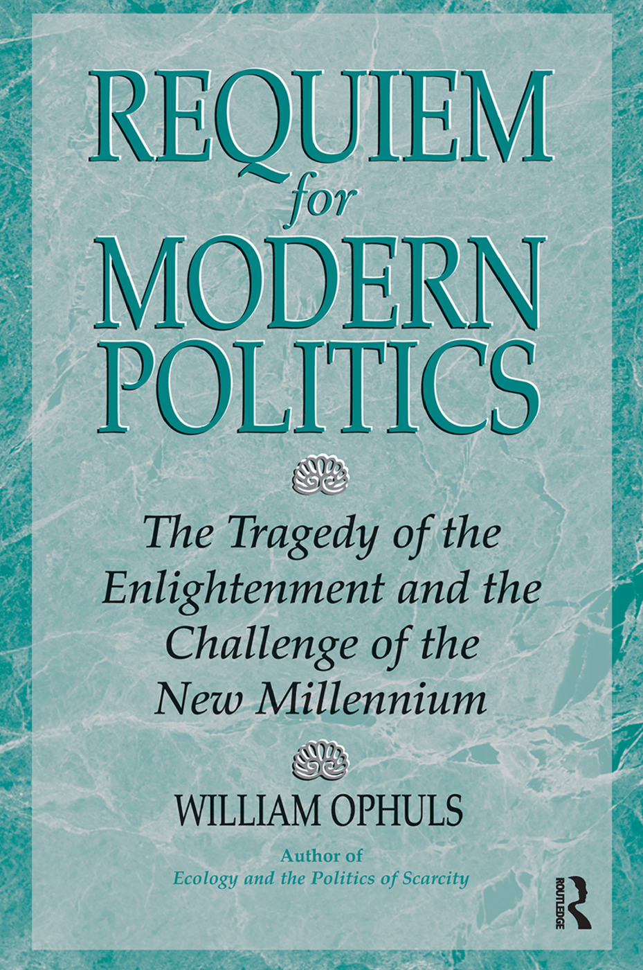Requiem For Modern Politics: The Tragedy Of The Enlightenment And The Challenge Of The New Millennium book cover