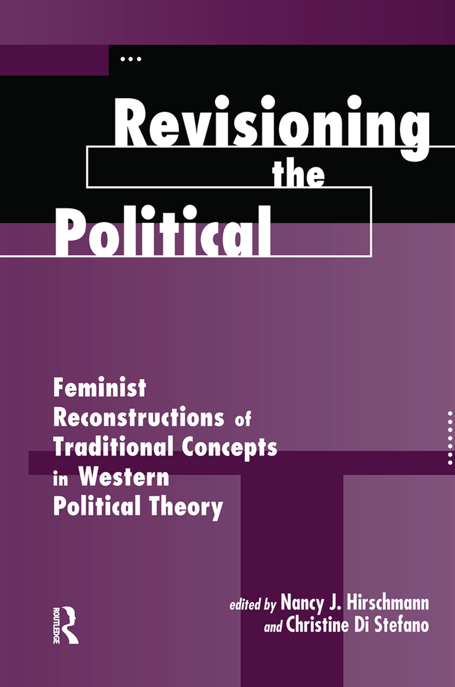 Revisioning The Political: Feminist Reconstructions Of Traditional Concepts In Western Political Theory book cover