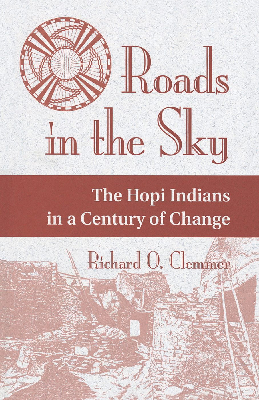 Roads In The Sky: The Hopi Indians In A Century Of Change, 1st Edition (Hardback) book cover