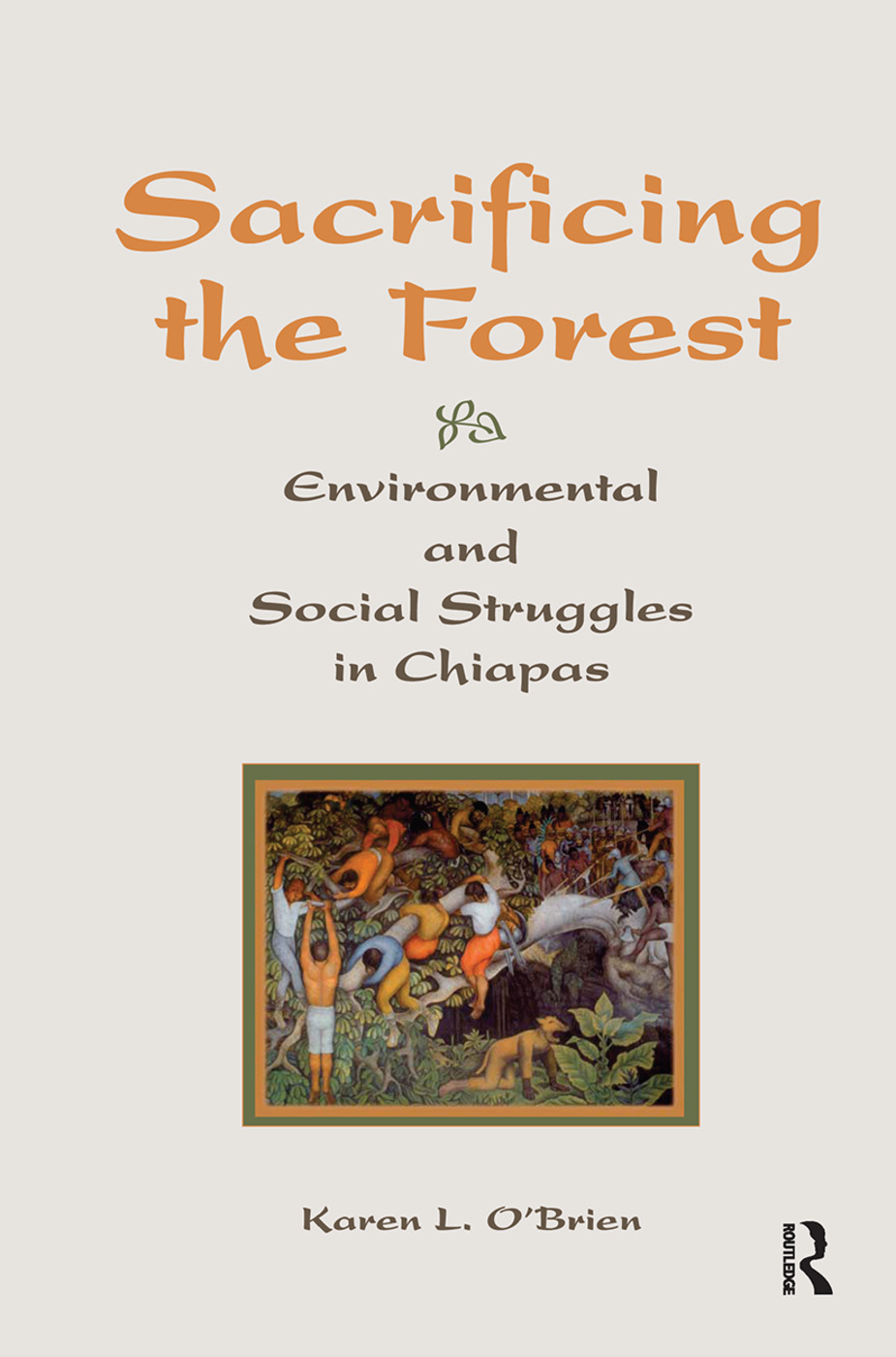 Sacrificing The Forest: Environmental And Social Struggle In Chiapas book cover