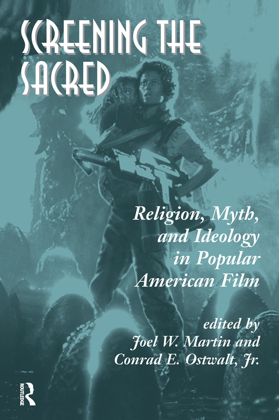 Screening The Sacred: Religion, Myth, And Ideology In Popular American Film, 1st Edition (Hardback) book cover