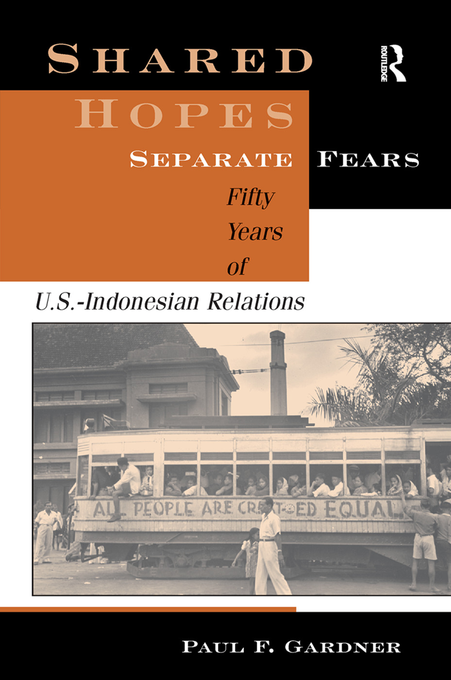 Shared Hopes, Separate Fears: Fifty Years Of U.s.-indonesian Relations, 1st Edition (Hardback) book cover
