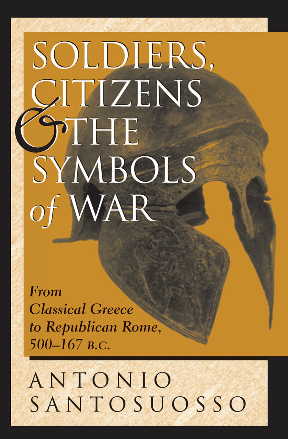 Soldiers, Citizens, And The Symbols Of War: From Classical Greece To Republican Rome, 500-167 B.c. book cover