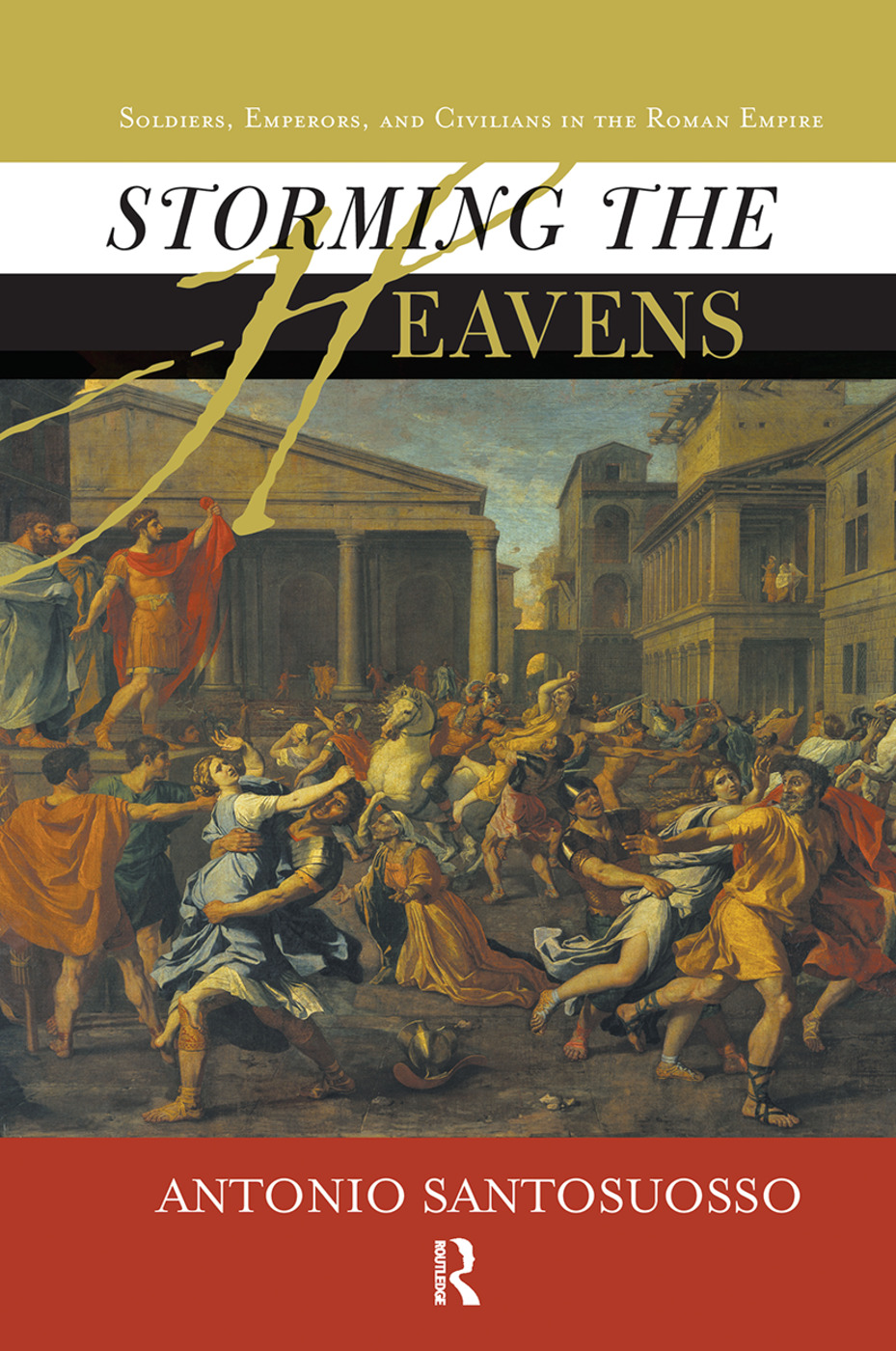 Storming The Heavens: Soldiers, Emperors, And Civilians In The Roman Empire, 1st Edition (Hardback) book cover