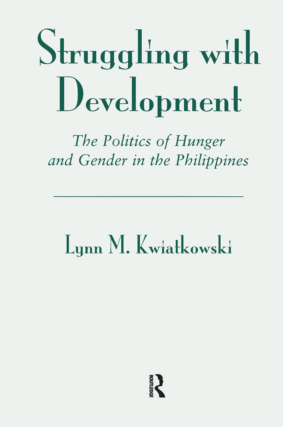 Struggling With Development: The Politics Of Hunger And Gender In The Philippines, 1st Edition (Hardback) book cover