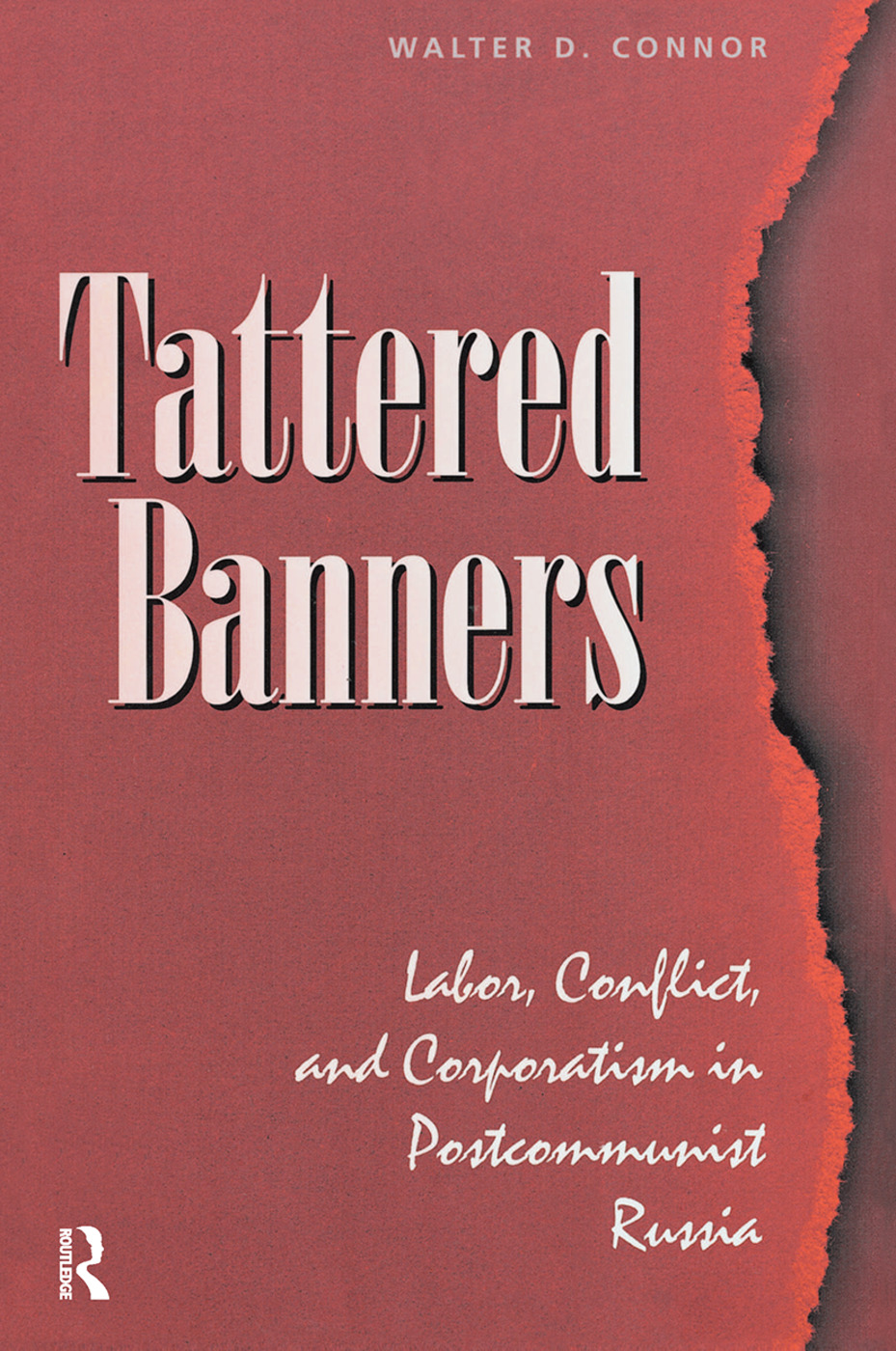 Tattered Banners: Labor, Conflict, And Corporatism In Postcommunist Russia, 1st Edition (Hardback) book cover