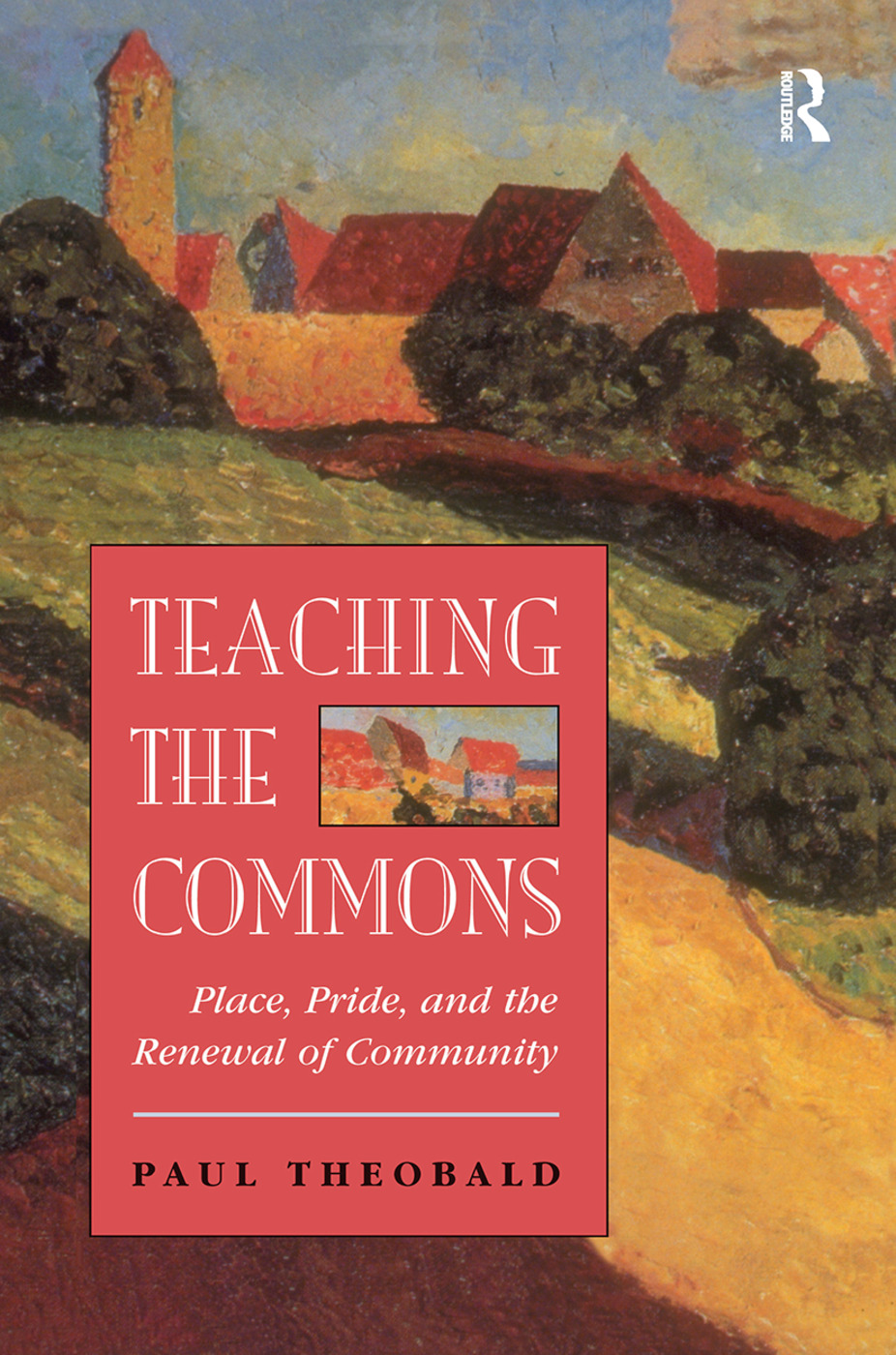 Teaching The Commons: Place, Pride, And The Renewal Of Community, 1st Edition (Hardback) book cover