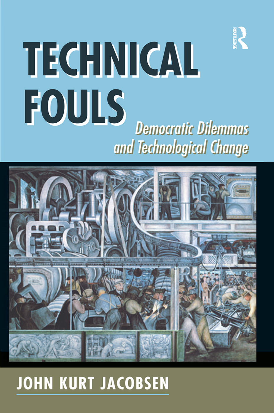 Technical Fouls: Democracy And Technological Change, 1st Edition (Hardback) book cover