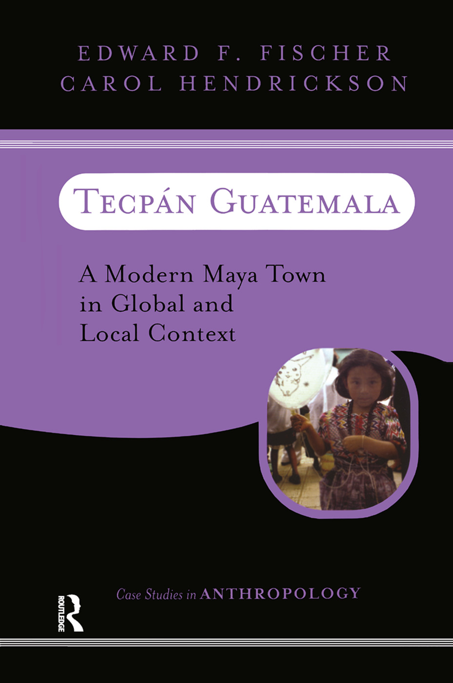 Tecpan Guatemala: A Modern Maya Town In Global And Local Context book cover