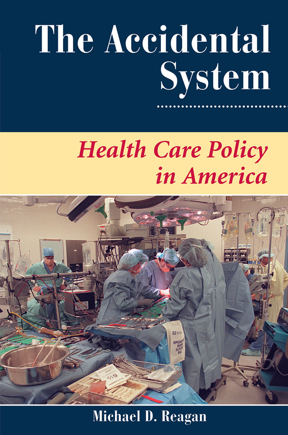 The Accidental System: Health Care Policy In America book cover