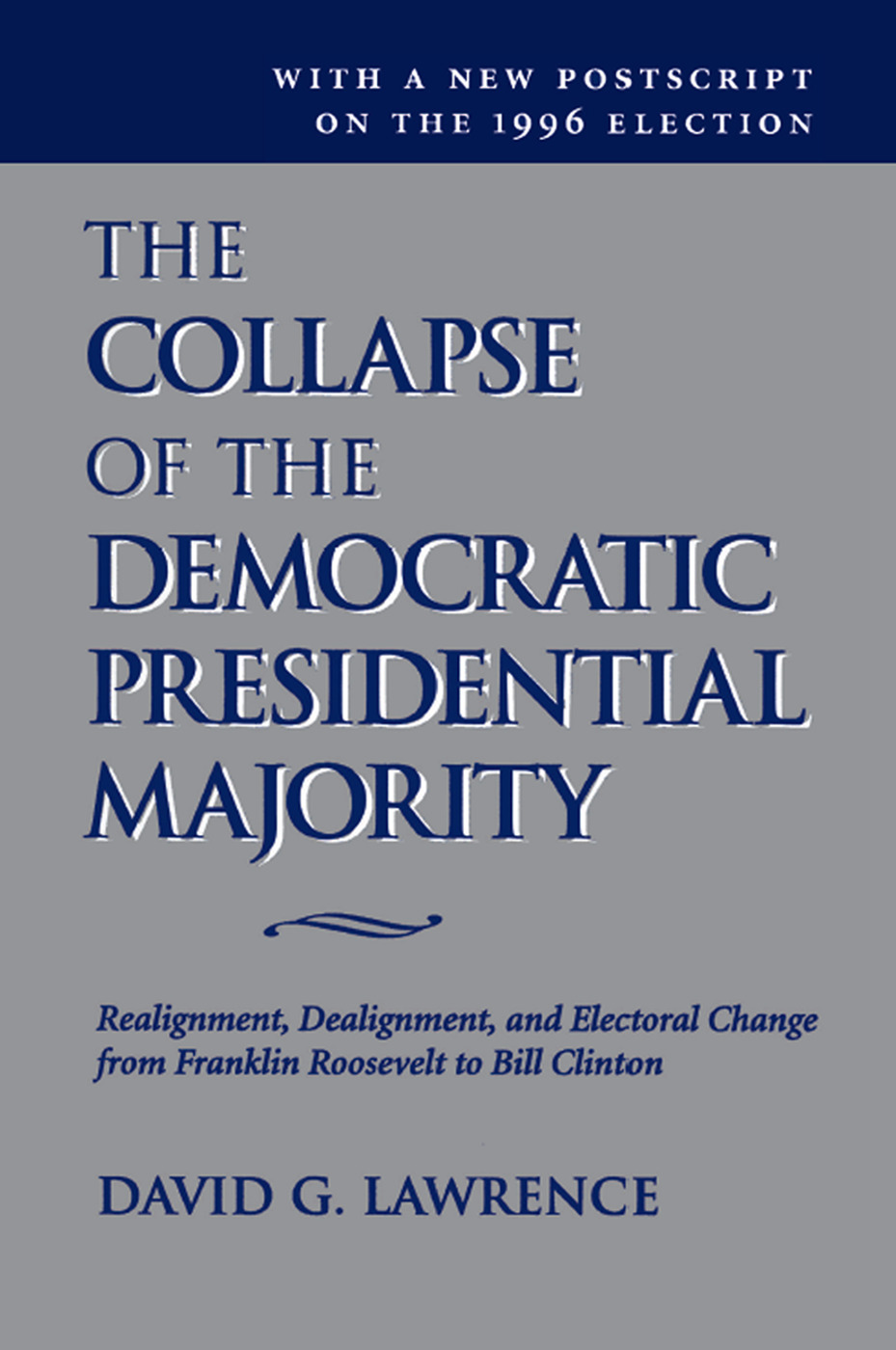 The Collapse Of The Democratic Presidential Majority: Realignment, Dealignment, And Electoral Change From Franklin Roosevelt To Bill Clinton book cover