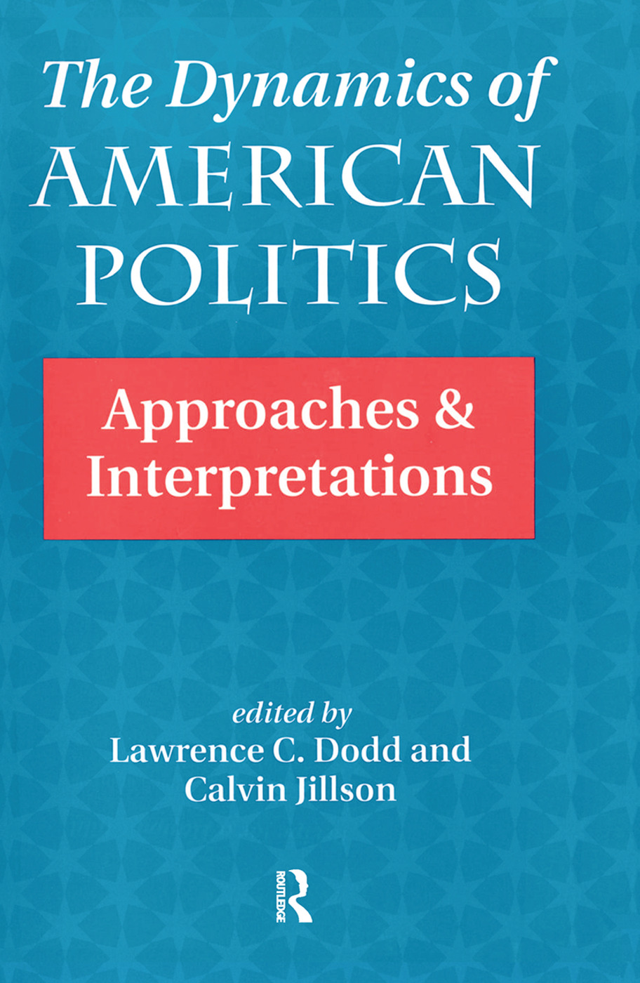 The Dynamics Of American Politics: Approaches And Interpretations, 1st Edition (Hardback) book cover