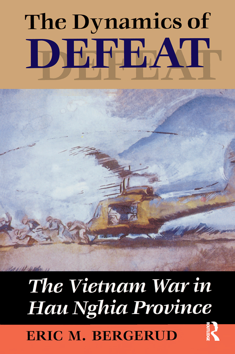 The Dynamics Of Defeat: The Vietnam War In Hau Nghia Province, 1st Edition (Hardback) book cover