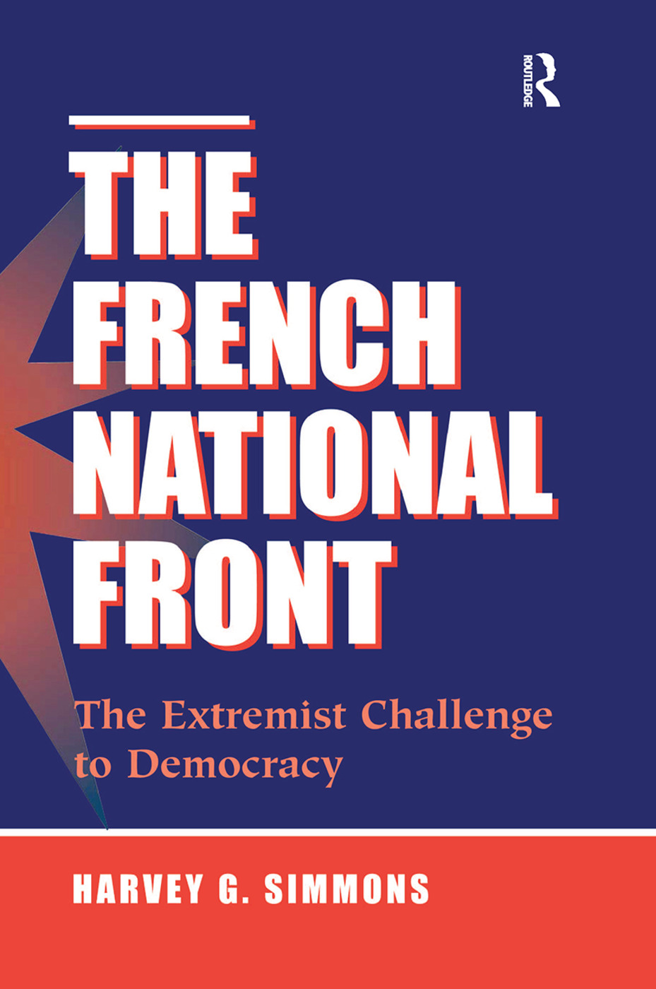 The French National Front: The Extremist Challenge To Democracy, 1st Edition (Hardback) book cover