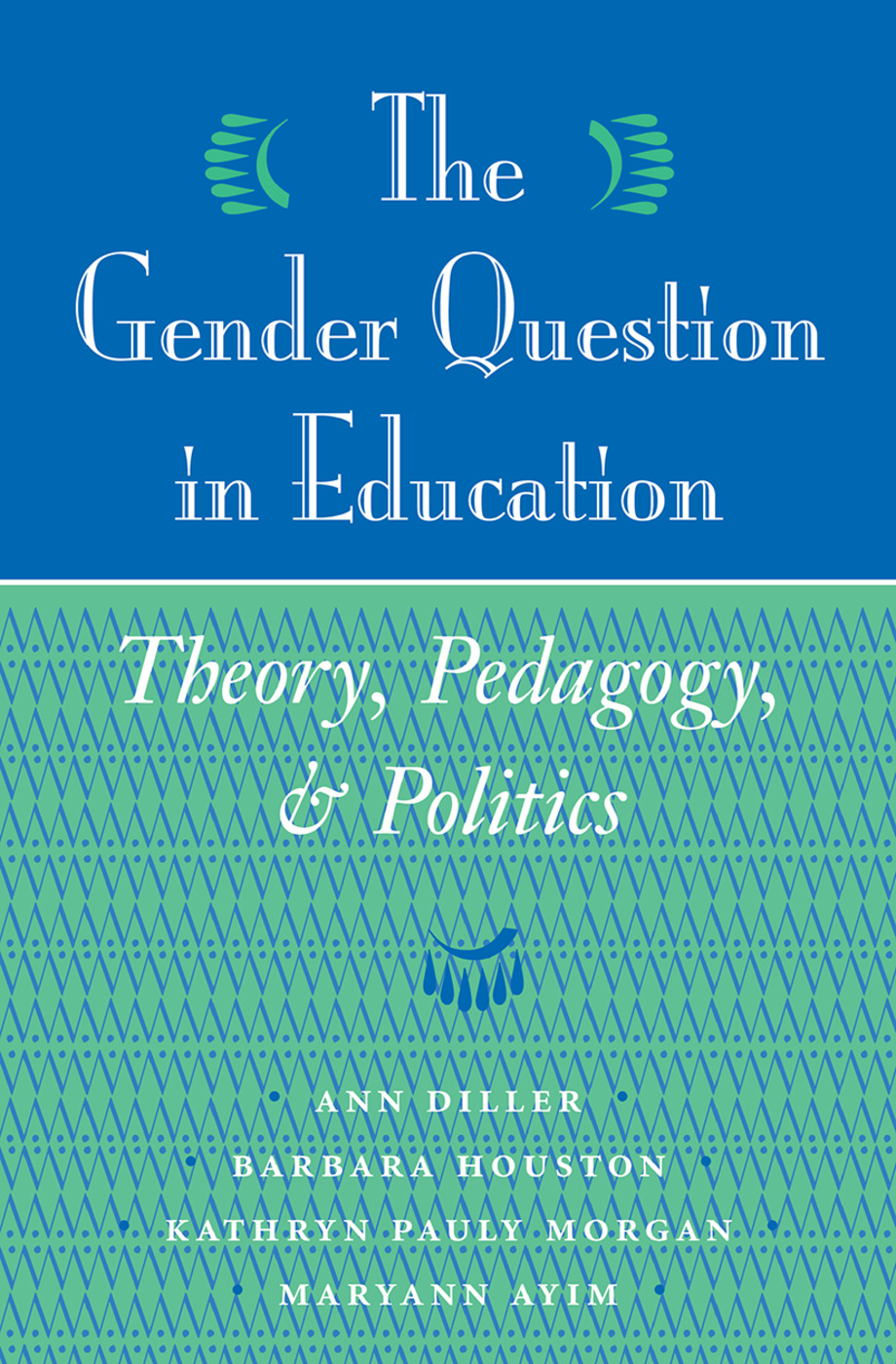 The Gender Question In Education: Theory, Pedagogy, And Politics, 1st Edition (Hardback) book cover