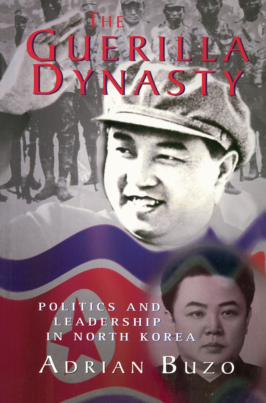 The Guerilla Dynasty: Politics And Leadership In North Korea, 1st Edition (Hardback) book cover