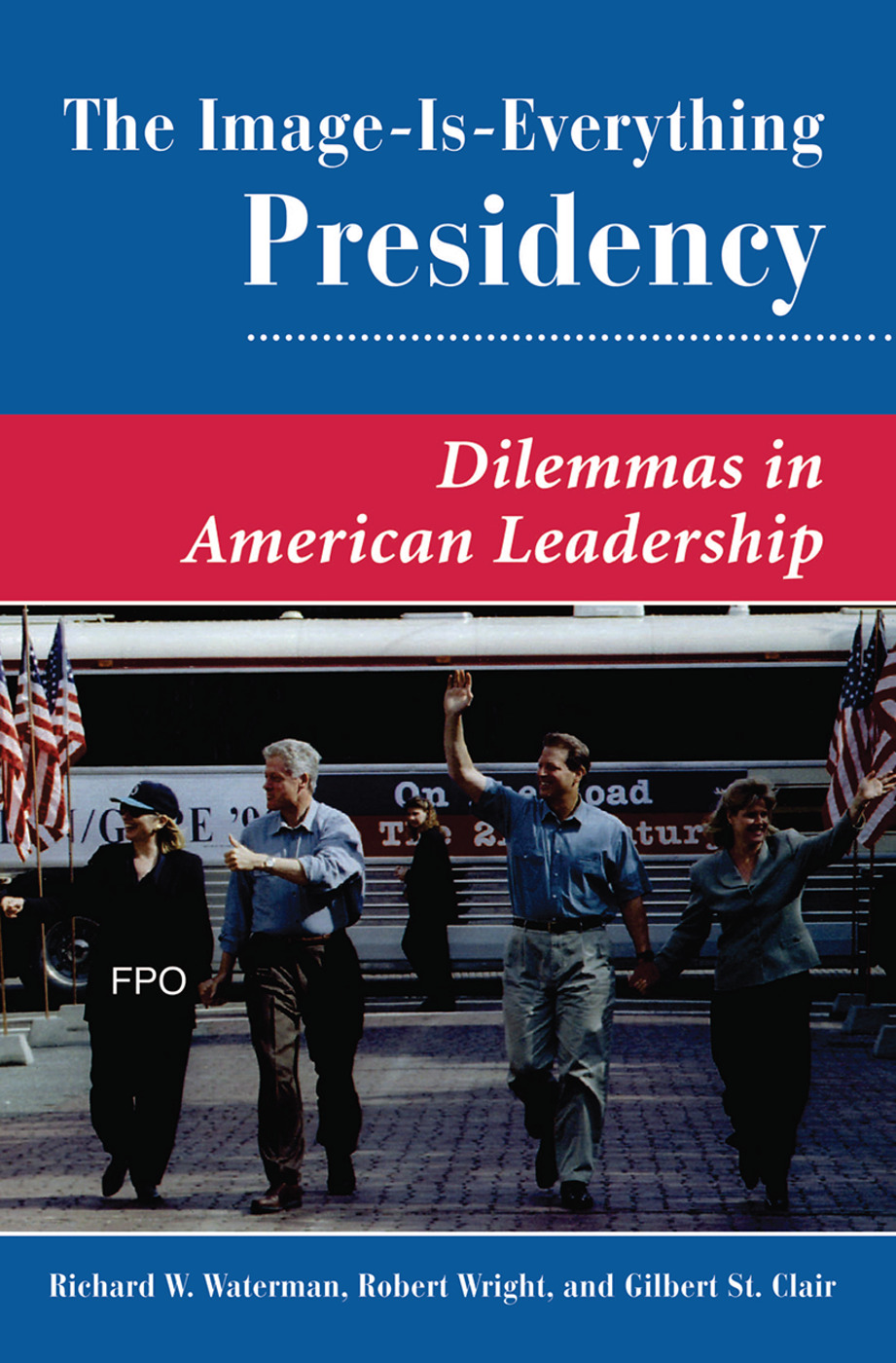 The Image Is Everything Presidency: Dilemmas In American Leadership, 1st Edition (Hardback) book cover
