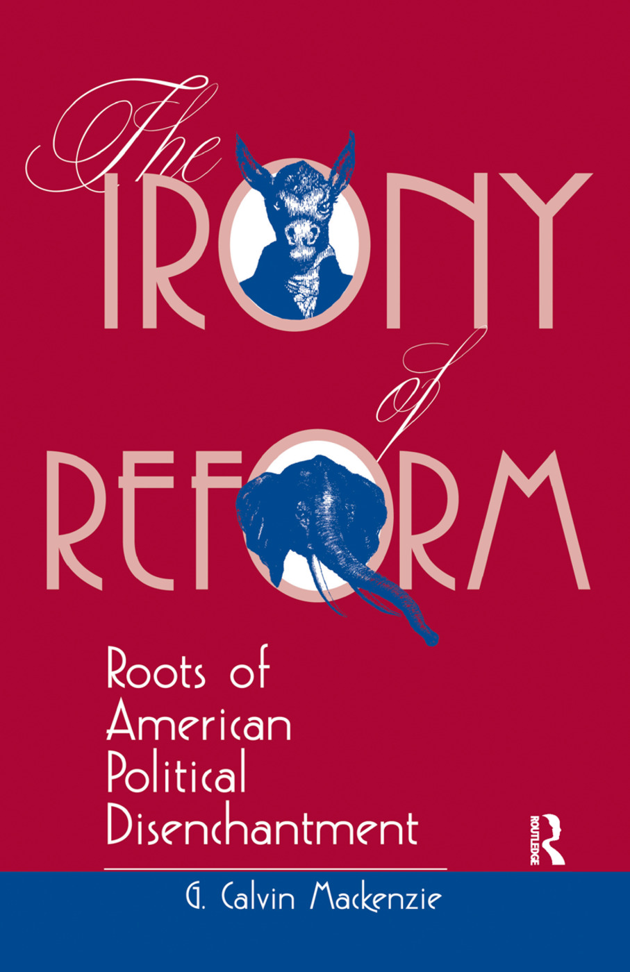 The Irony Of Reform: Roots Of American Political Disenchantment, 1st Edition (Hardback) book cover