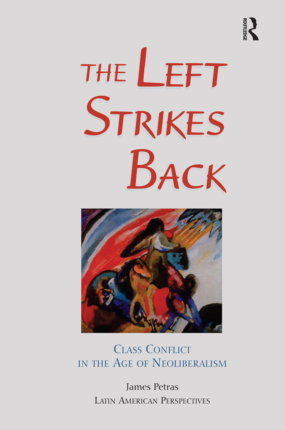 The Left Strikes Back: Class And Conflict In The Age Of Neoliberalism, 1st Edition (Hardback) book cover