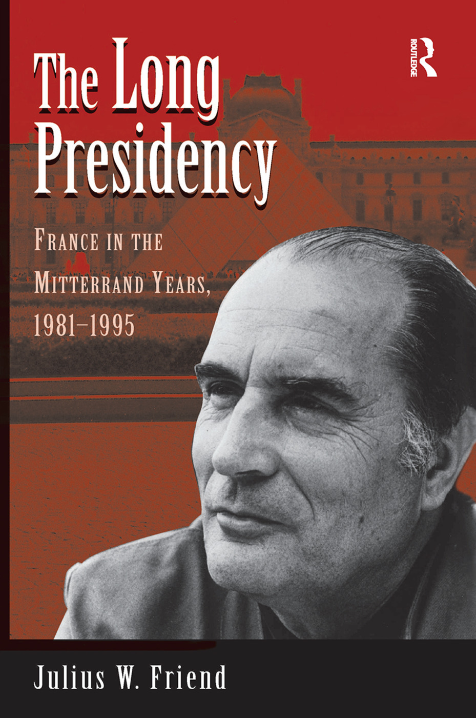 The Long Presidency: France In The Mitterrand Years, 1981-1995, 1st Edition (Hardback) book cover