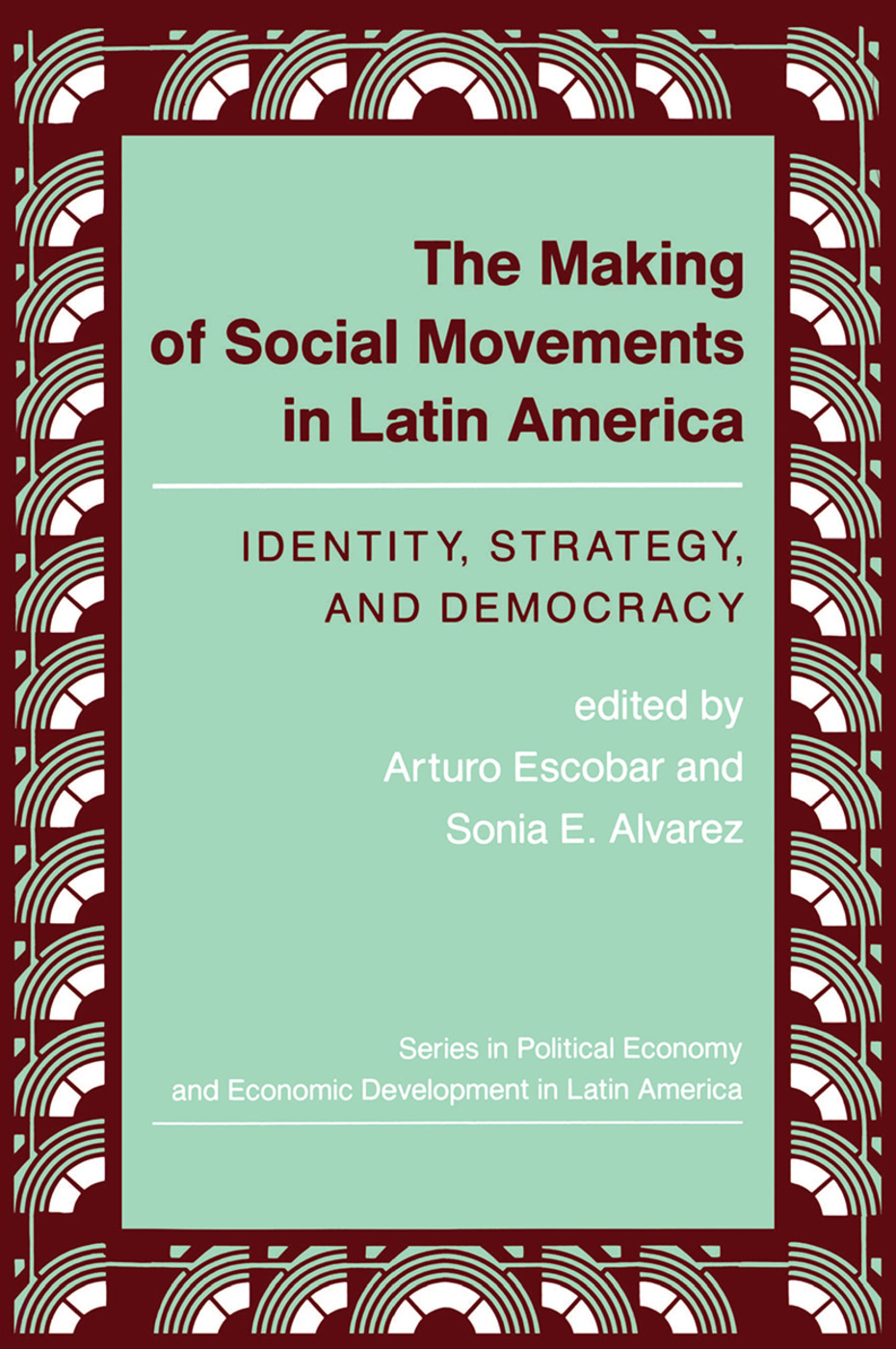 The Making Of Social Movements In Latin America: Identity, Strategy, And Democracy, 1st Edition (Hardback) book cover