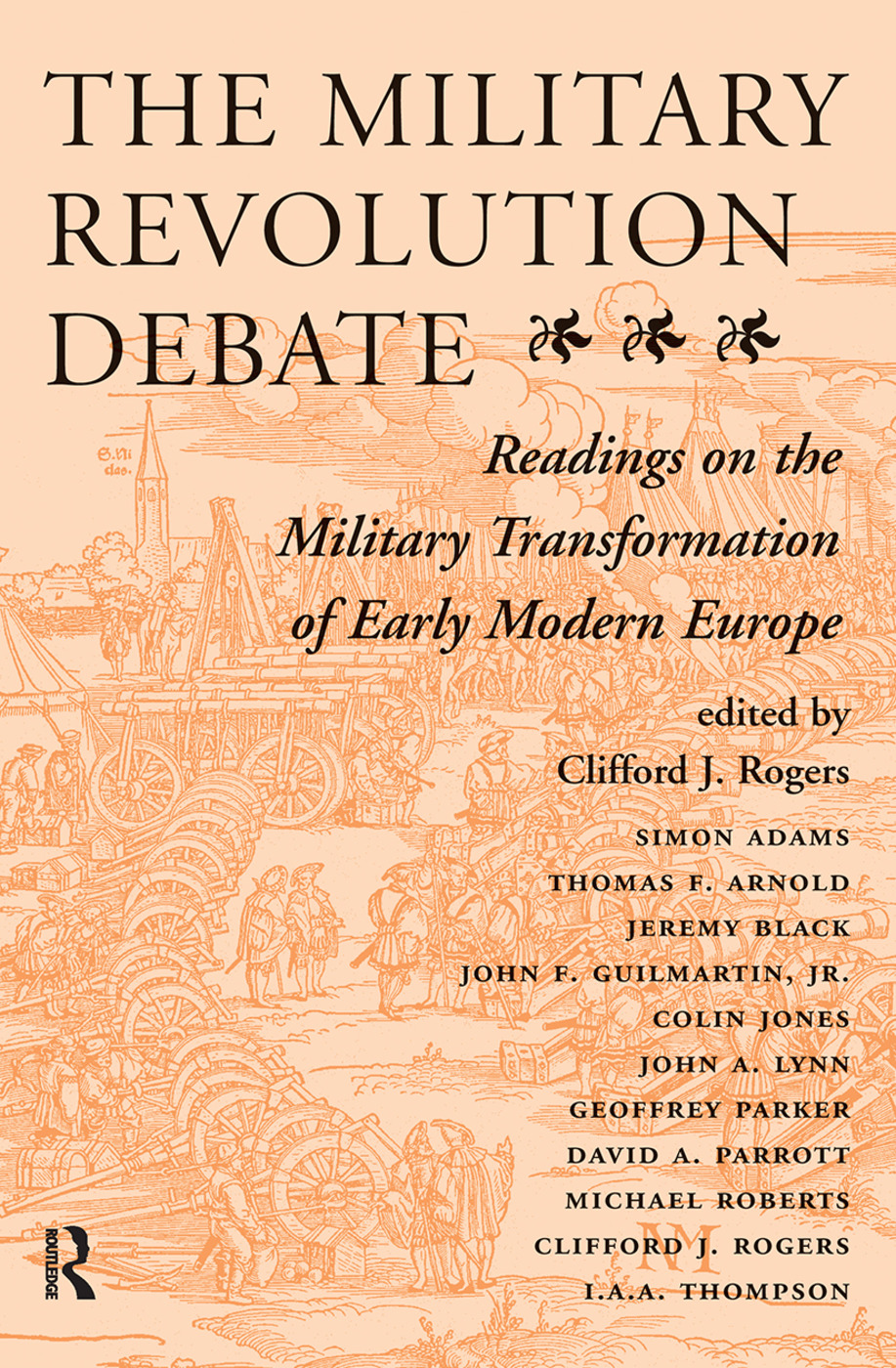 The Military Revolution Debate: Readings On The Military Transformation Of Early Modern Europe, 1st Edition (Hardback) book cover