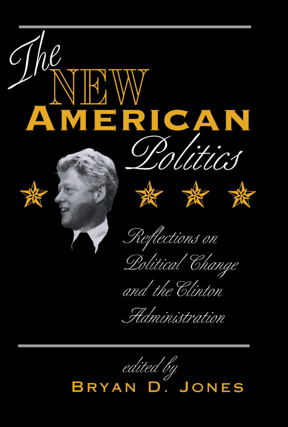 The New American Politics: Reflections On Political Change And The Clinton Administration book cover