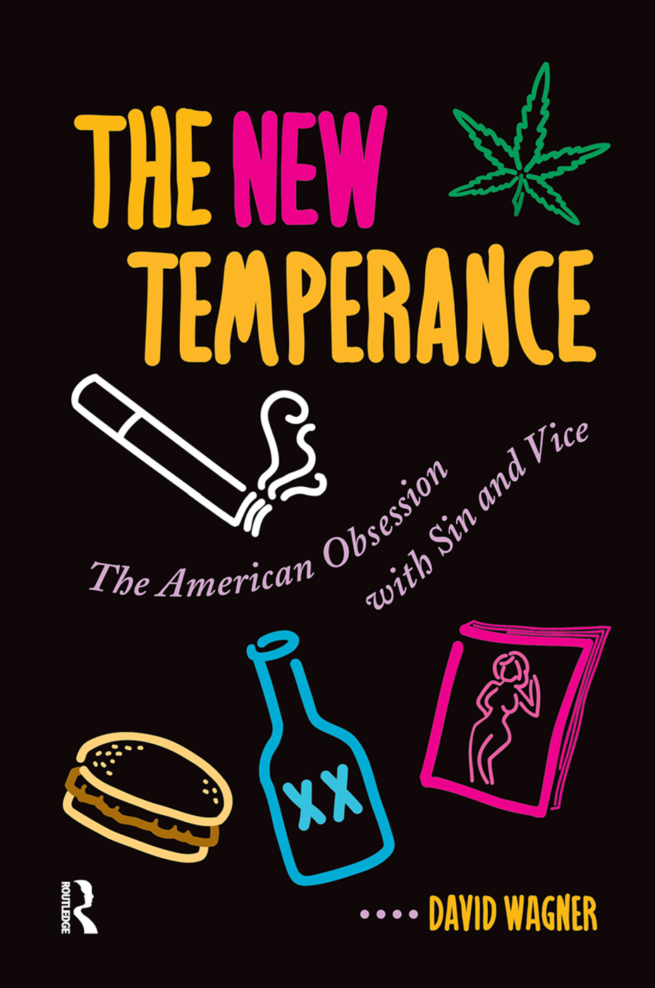 The New Temperance: The American Obsession With Sin and Vice, 1st Edition (Hardback) book cover