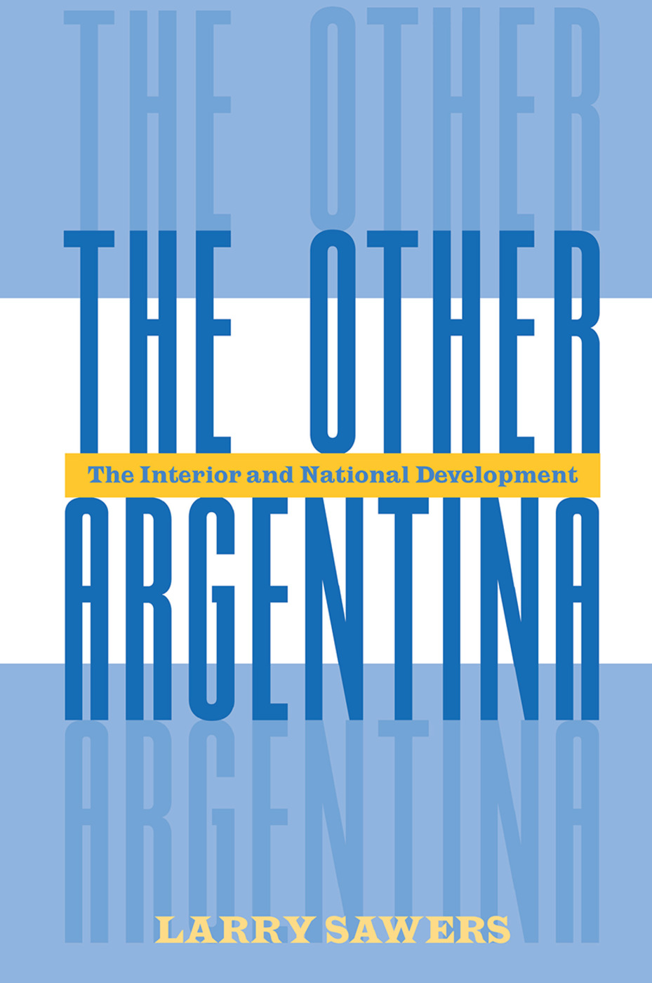 The Other Argentina: The Interior And National Development book cover