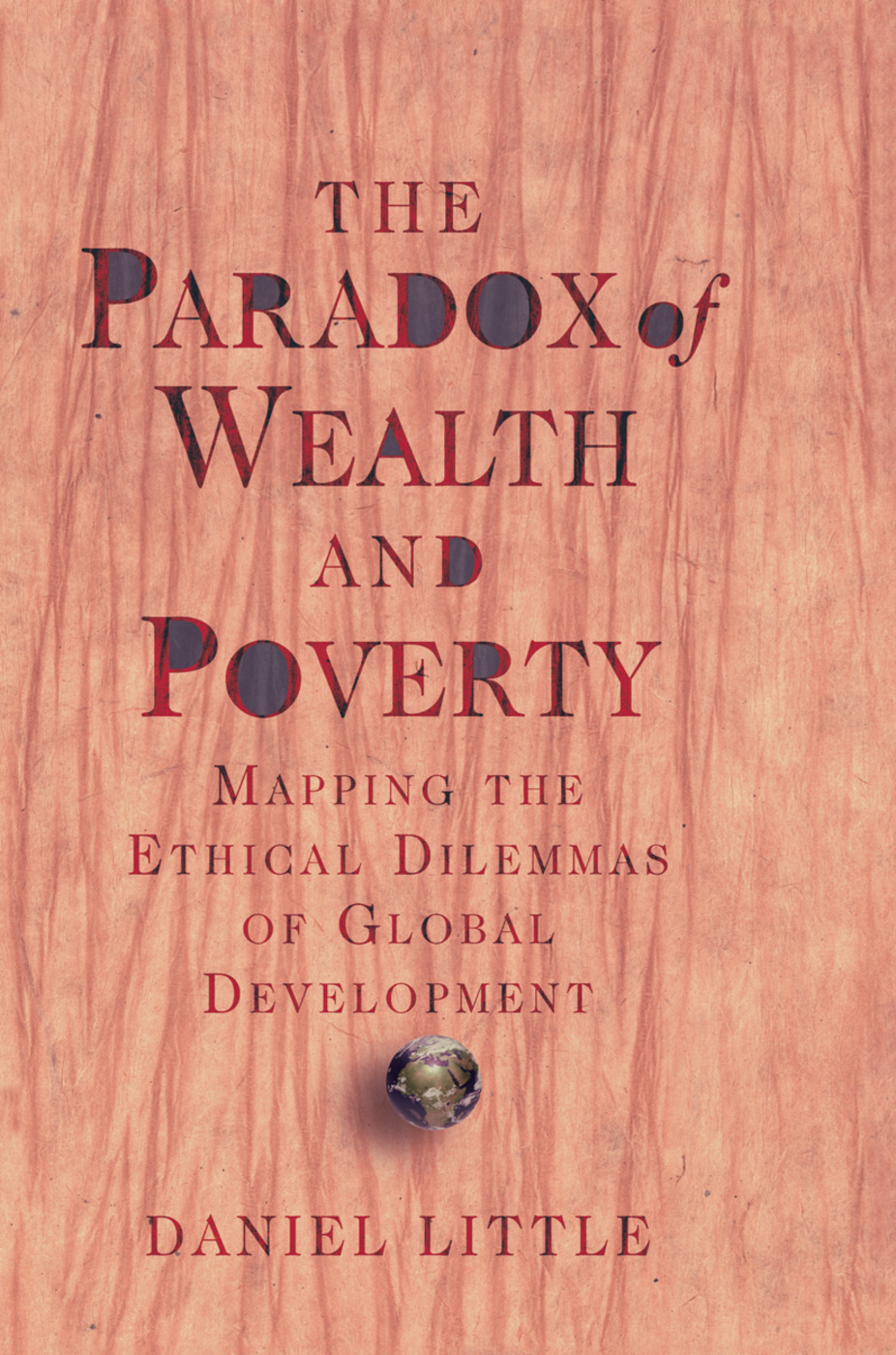 The Paradox Of Wealth And Poverty: Mapping The Ethical Dilemmas Of Global Development book cover