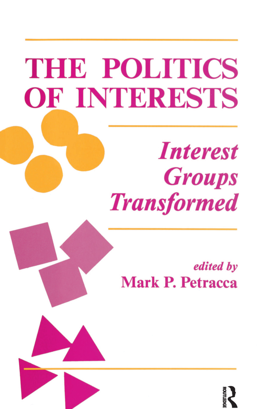 The Politics Of Interests: Interest Groups Transformed book cover