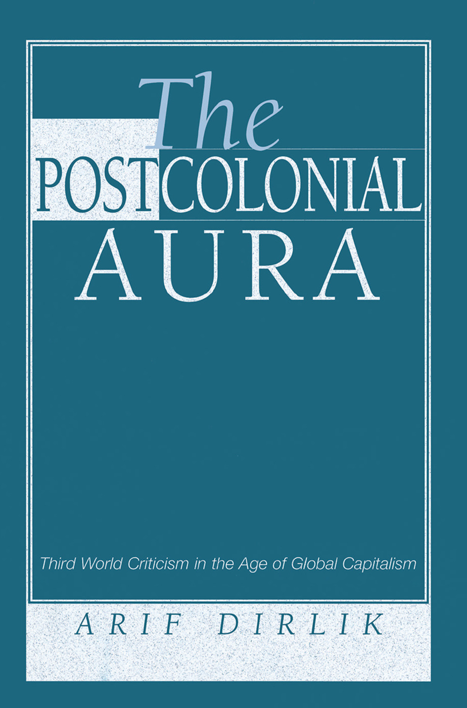 The Postcolonial Aura: Third World Criticism In The Age Of Global Capitalism, 1st Edition (Hardback) book cover