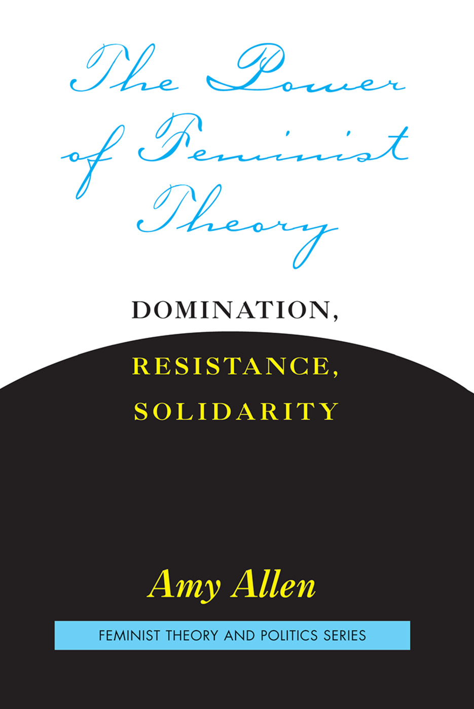 The Power of Feminist Theory: Domination, Resistance, Solidarity book cover