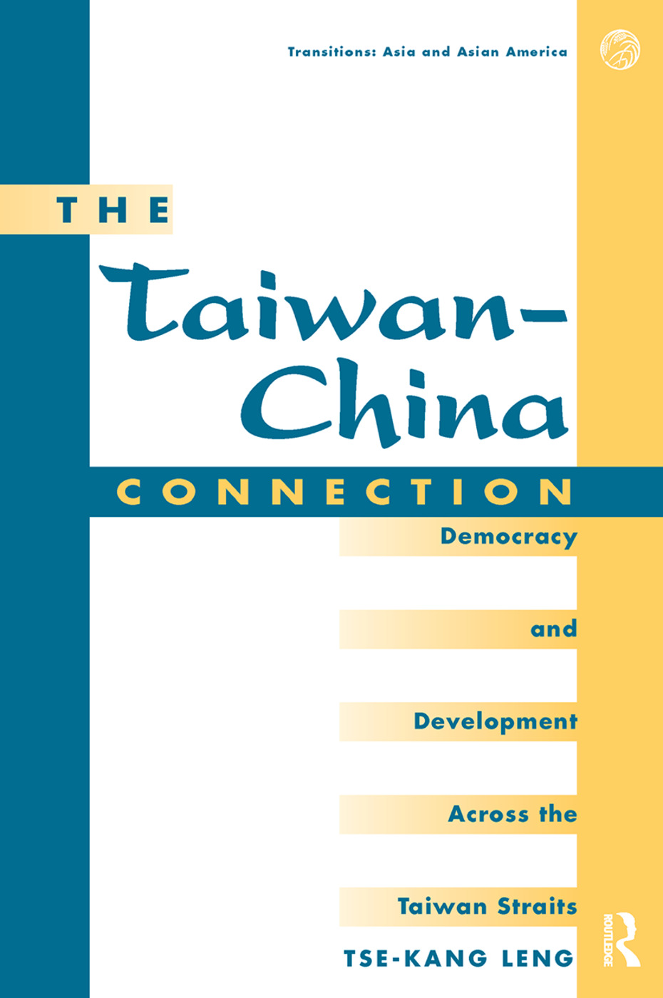 The Taiwan-china Connection: Democracy And Development Across The Taiwan Straits, 1st Edition (Hardback) book cover