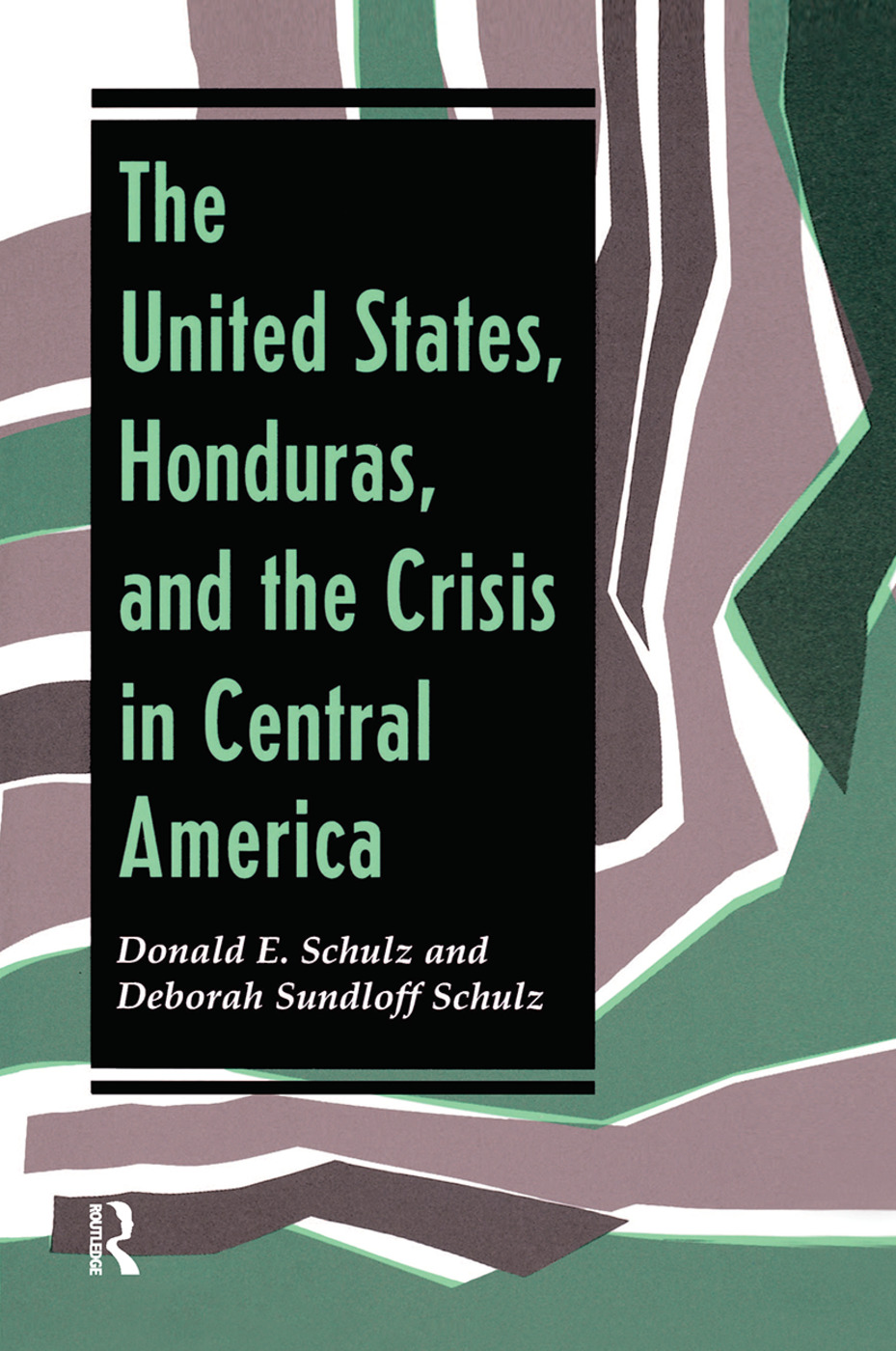 The United States, Honduras, And The Crisis In Central America: 1st Edition (Hardback) book cover
