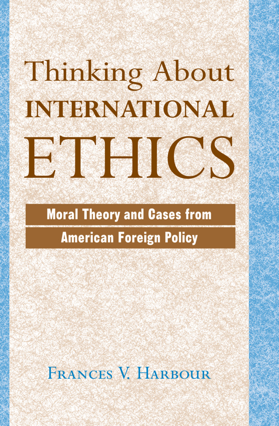 Thinking About International Ethics: Moral Theory And Cases From American Foreign Policy book cover