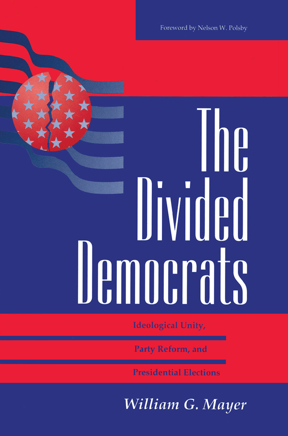 The Divided Democrats: Ideological Unity, Party Reform, And Presidential Elections book cover