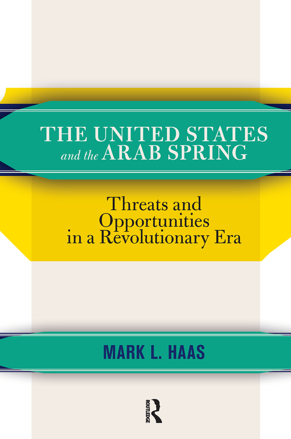 The United States and the Arab Spring: Threats and Opportunities in a Revolutionary Era, 1st Edition (Hardback) book cover