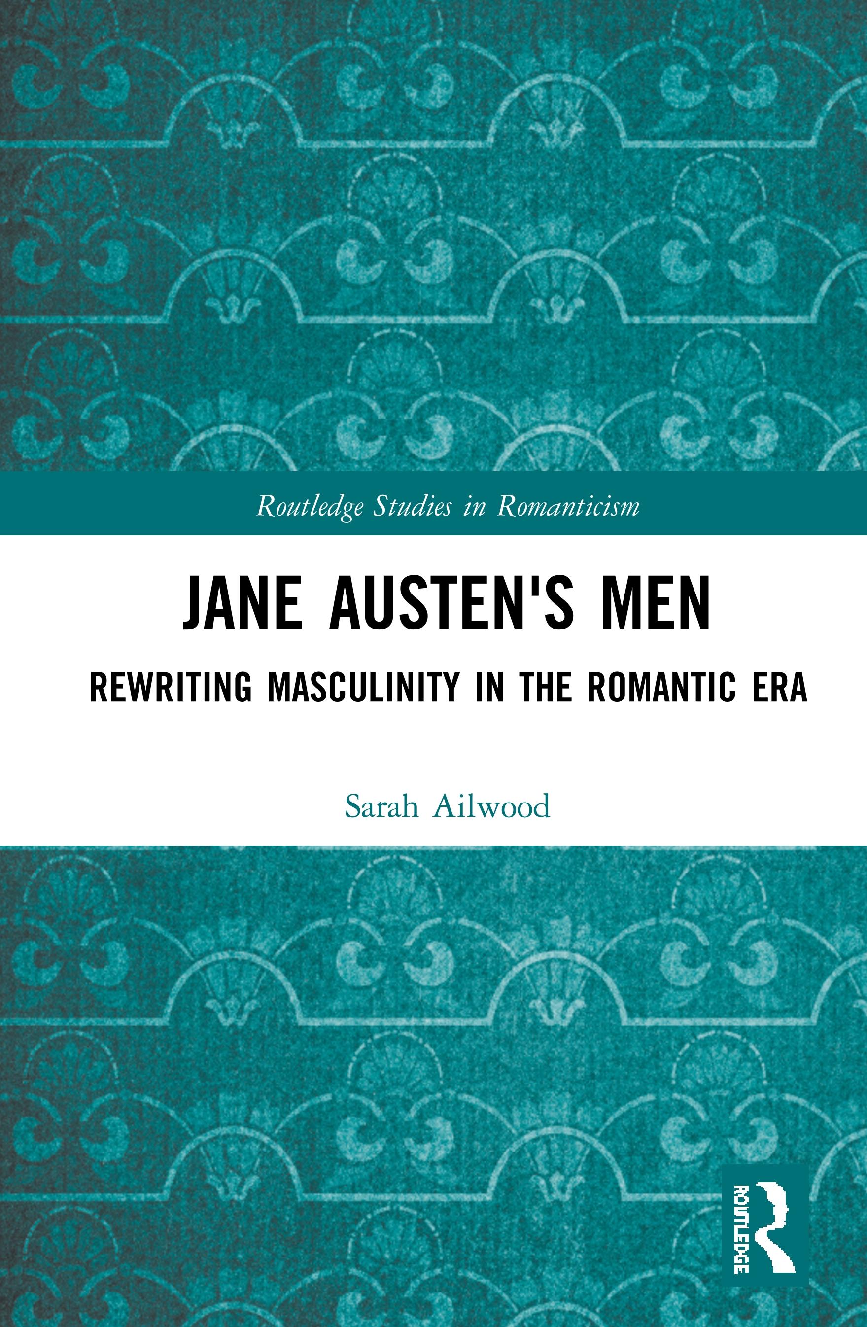 Jane Austen's Men: Rewriting Masculinity in the Romantic Era book cover