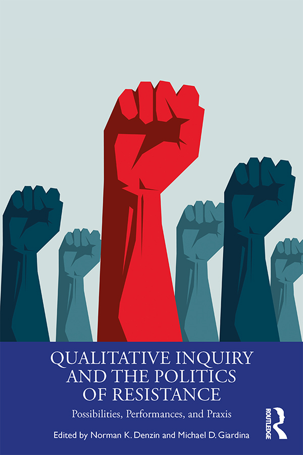 Qualitative Inquiry and the Politics of Resistance: Possibilities, Performances, and Praxis book cover