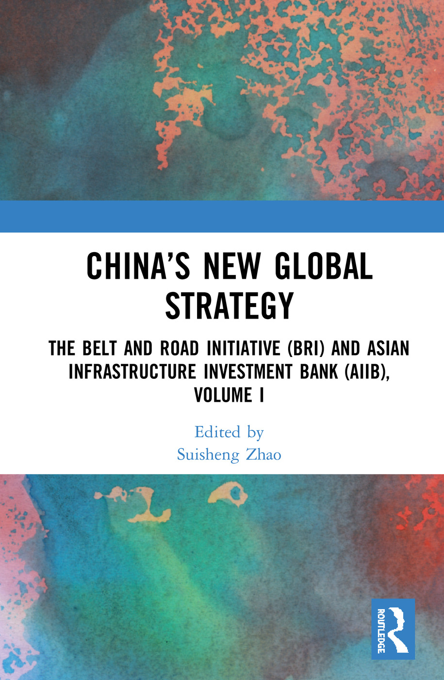 China's New Global Strategy: The Belt and Road Initiative (BRI) and Asian Infrastructure Investment Bank (AIIB), Volume I book cover