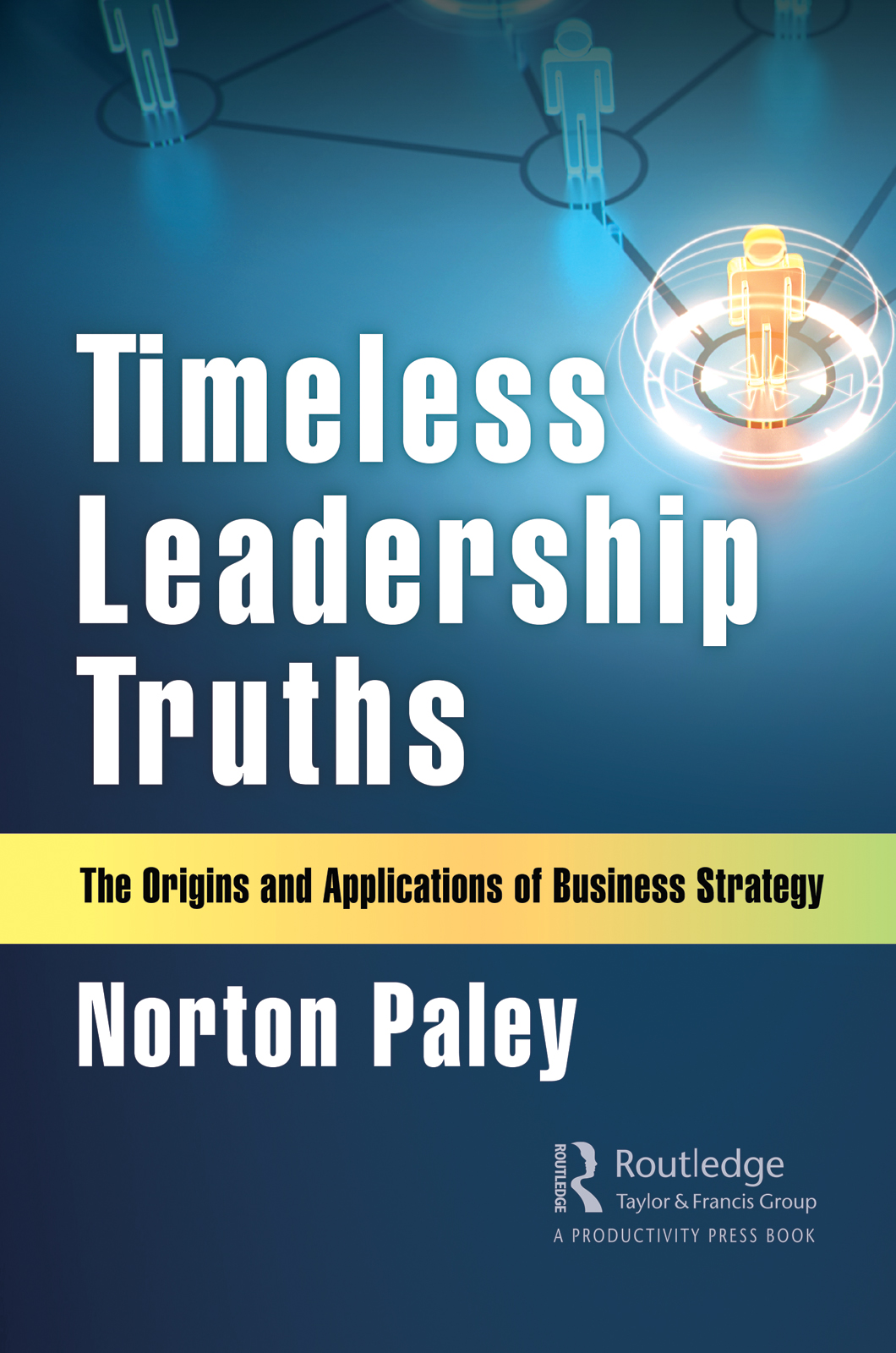 Timeless Leadership Truths: The Origins and Applications of Business Strategy book cover