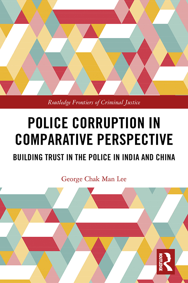 Police Corruption in Comparative Perspective: Building Trust in the Police in India and China book cover