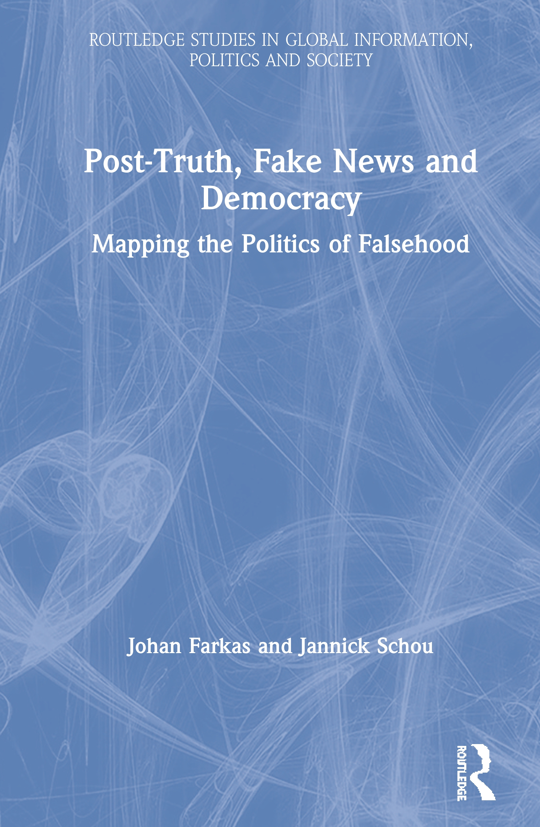 Post-Truth, Fake News and Democracy: Mapping the Politics of Falsehood, 1st Edition (Hardback) book cover