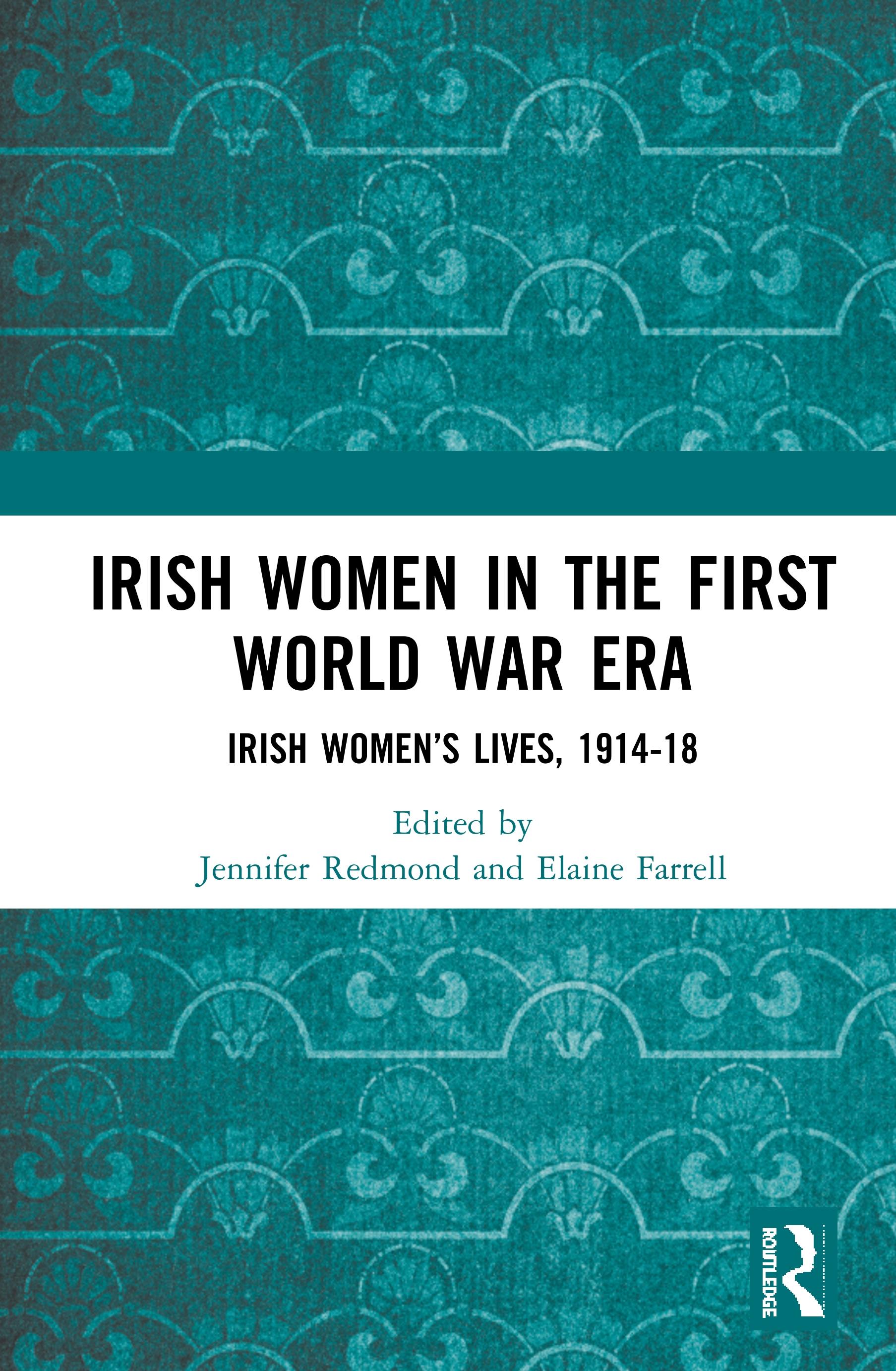 Irish Women in the First World War Era: Irish Women's Lives, 1914-18 book cover