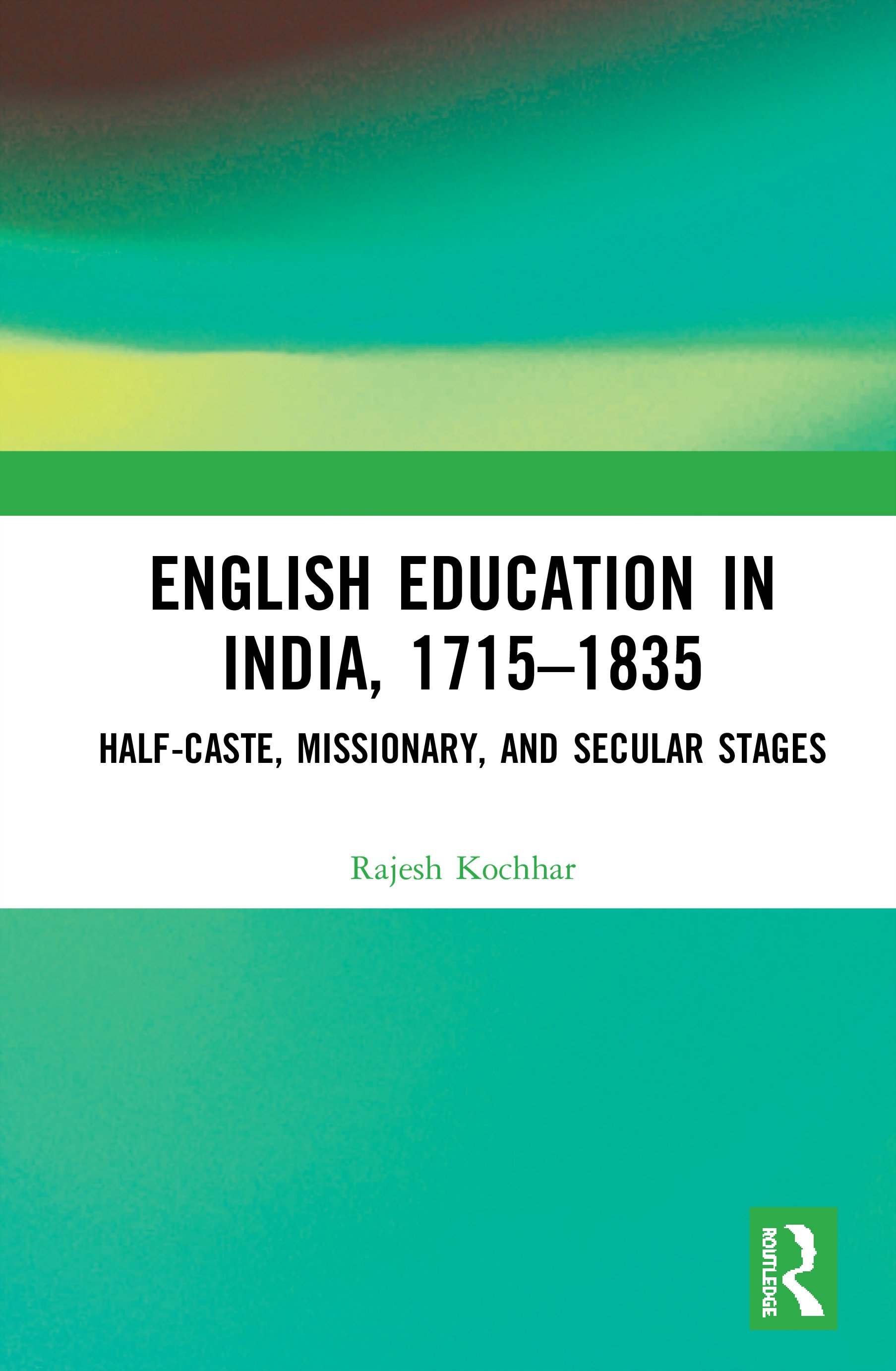 English Education in India, 1715-1835: Half-Caste, Missionary, and Secular Stages book cover