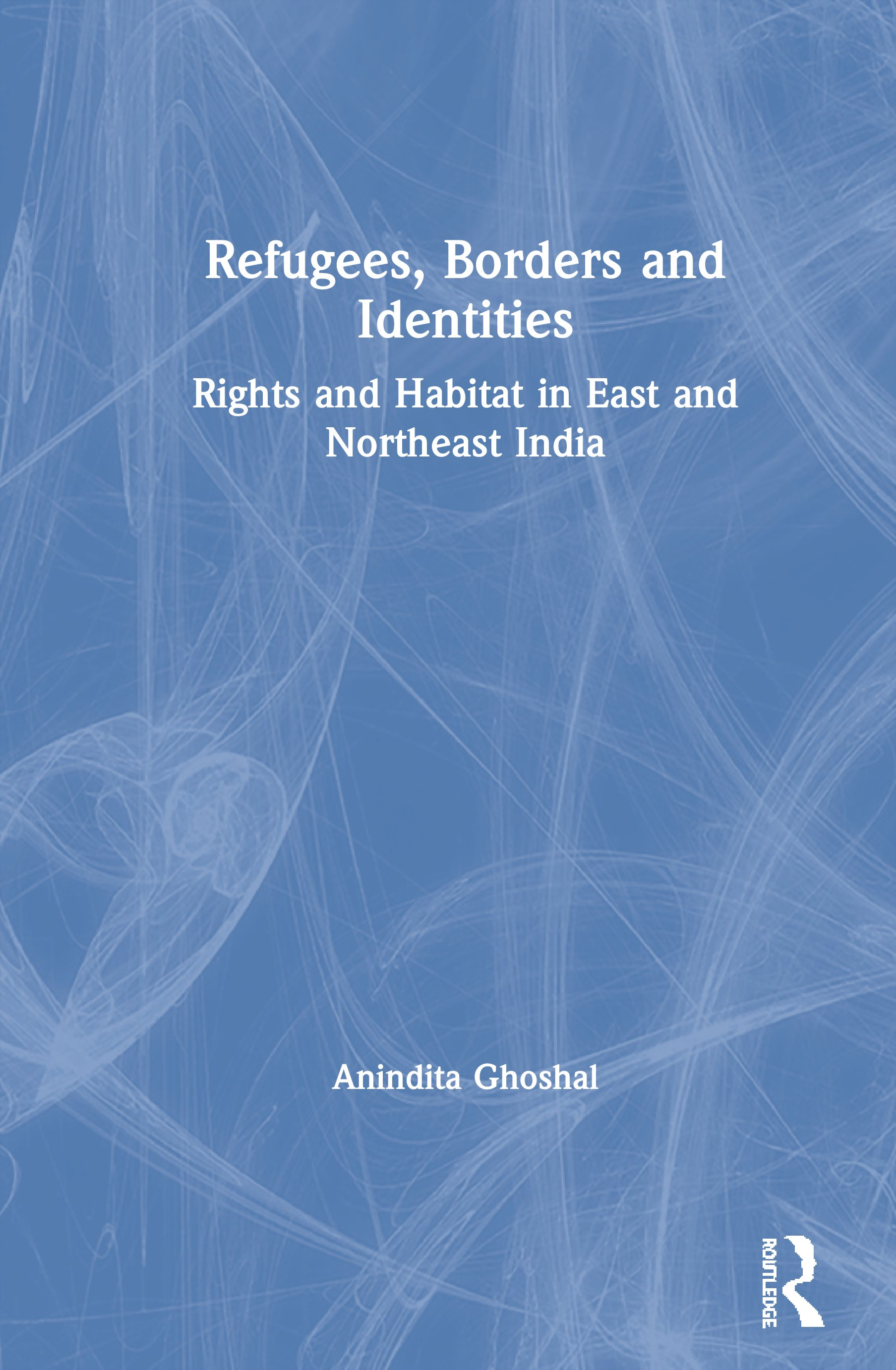Refugees, Borders and Identities: Rights and Habitat in East and Northeast India, 1st Edition (Paperback) book cover