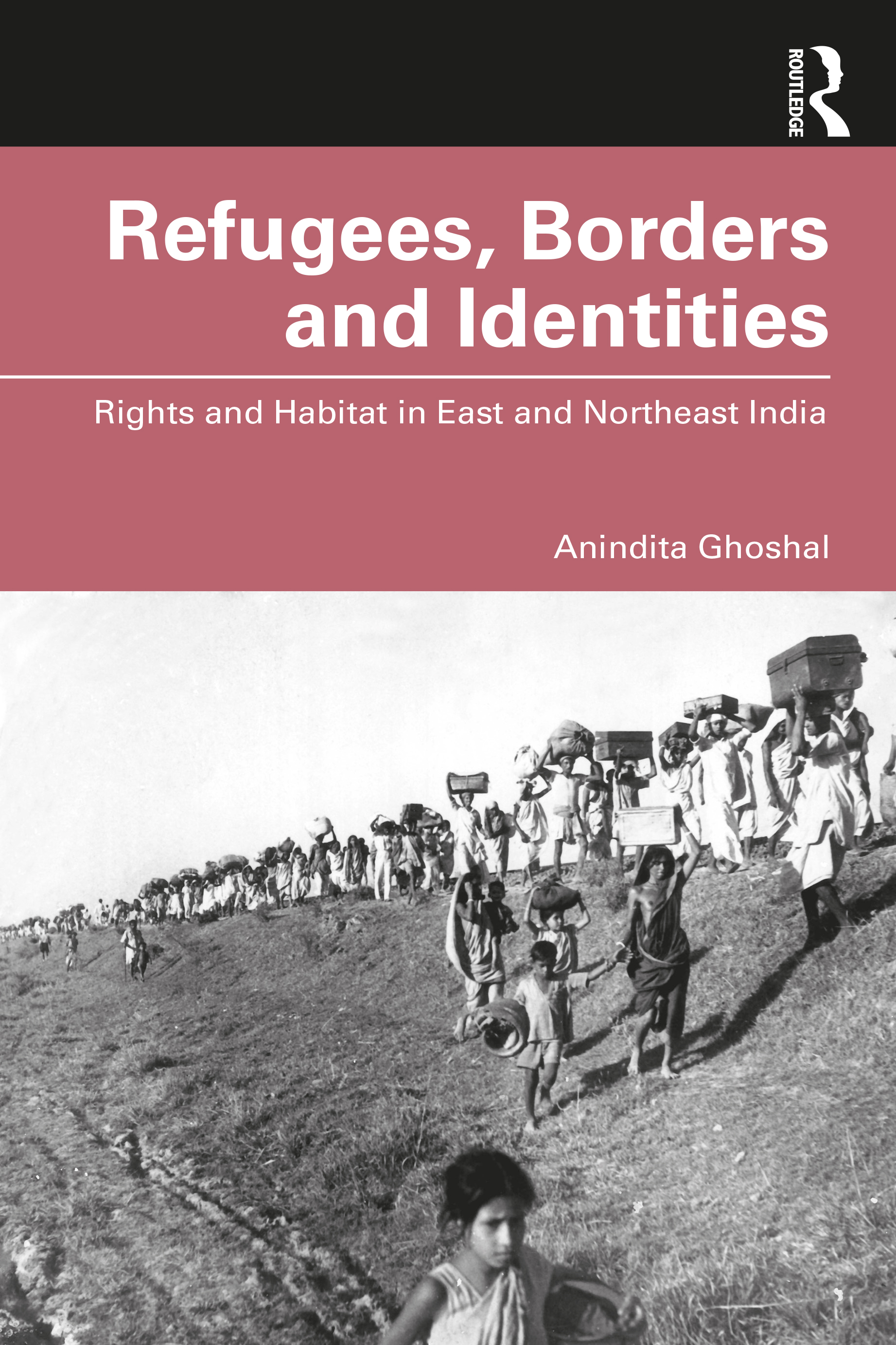 Refugees, Borders and Identities: Rights and Habitat in East and Northeast India book cover
