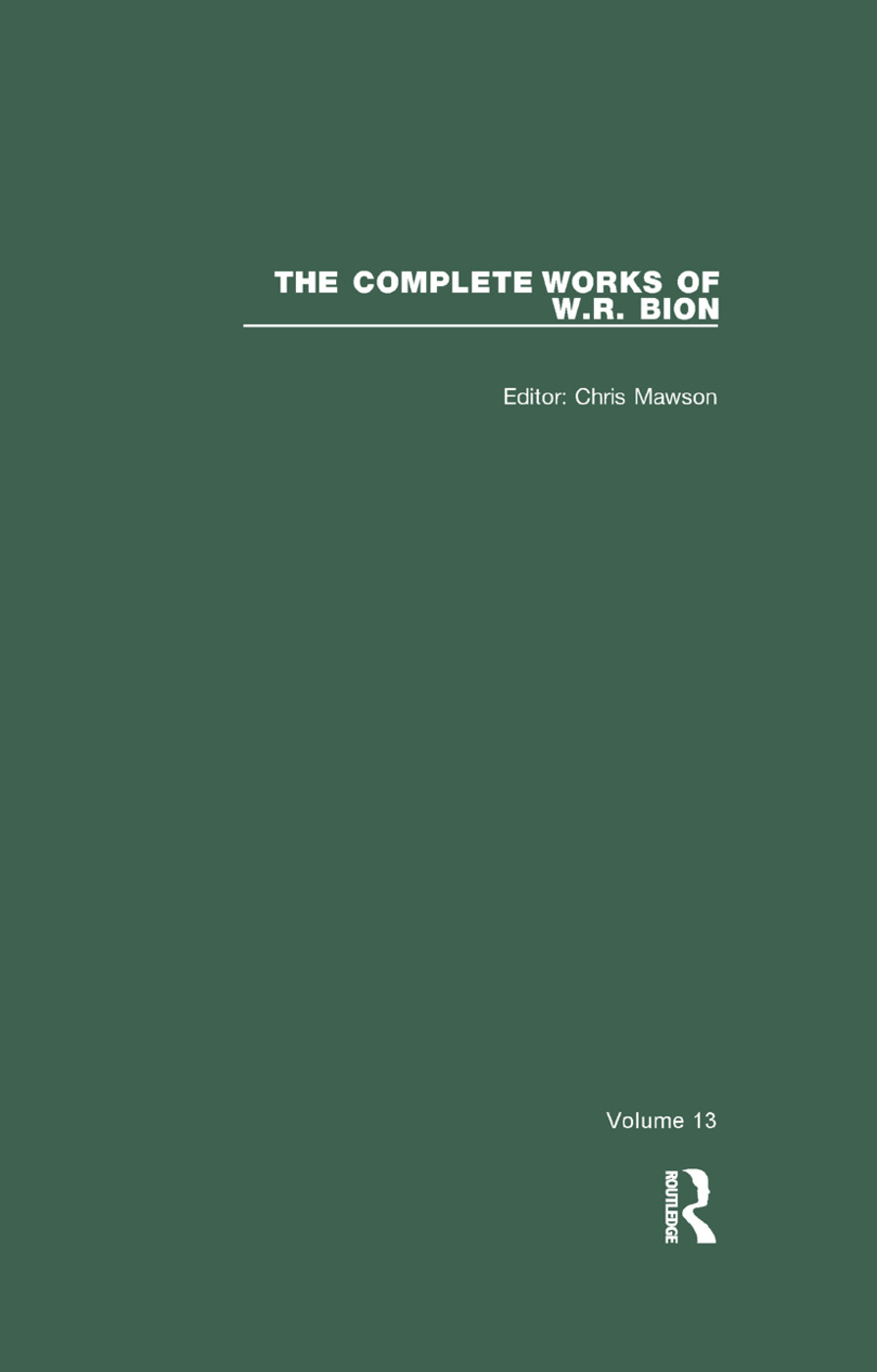 The Complete Works of W.R. Bion: Volume 13, 1st Edition (Paperback) book cover