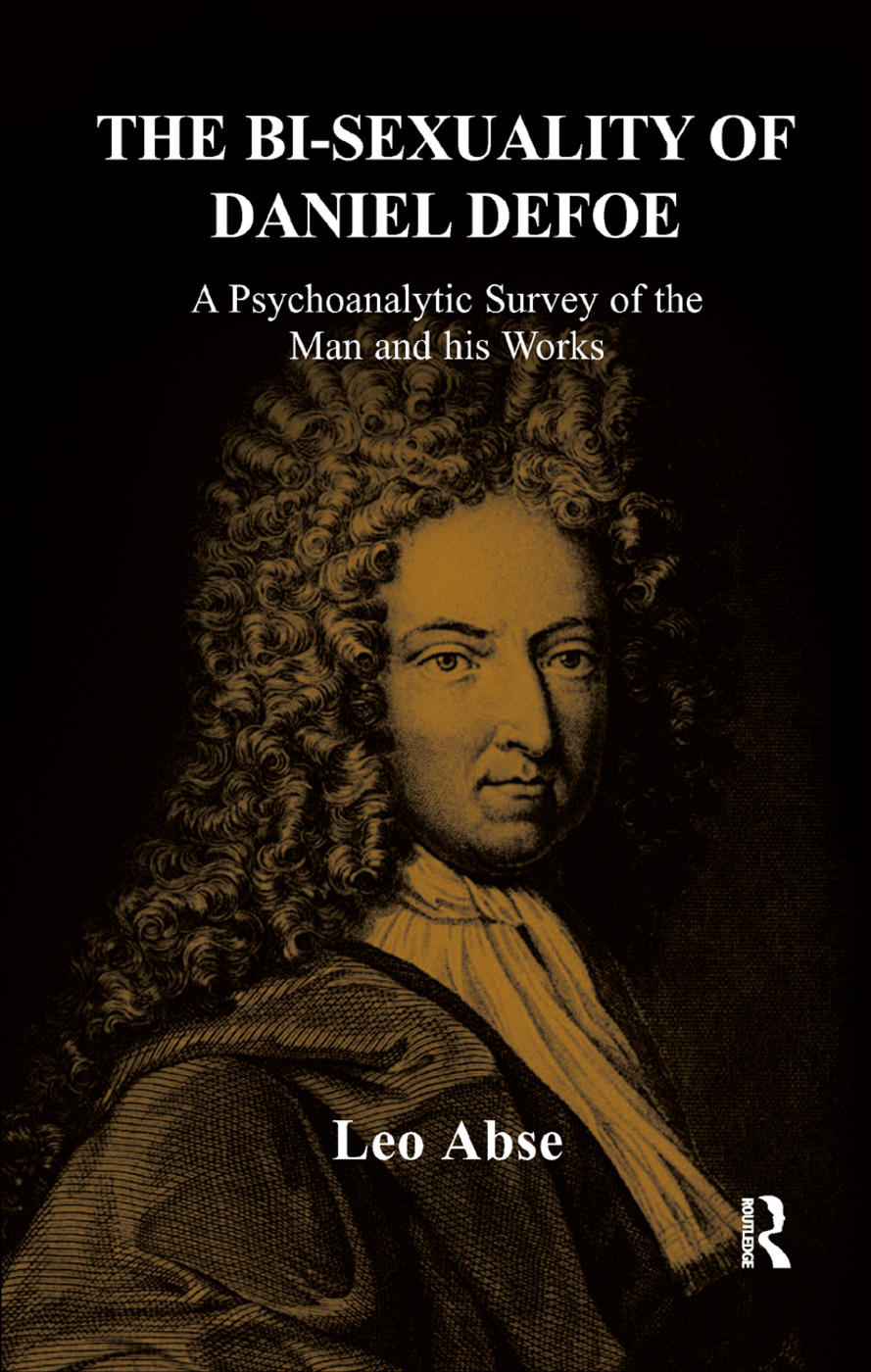 The Bi-sexuality of Daniel Defoe: A Psychoanalytic Survey of the Man and His Works, 1st Edition (Hardback) book cover